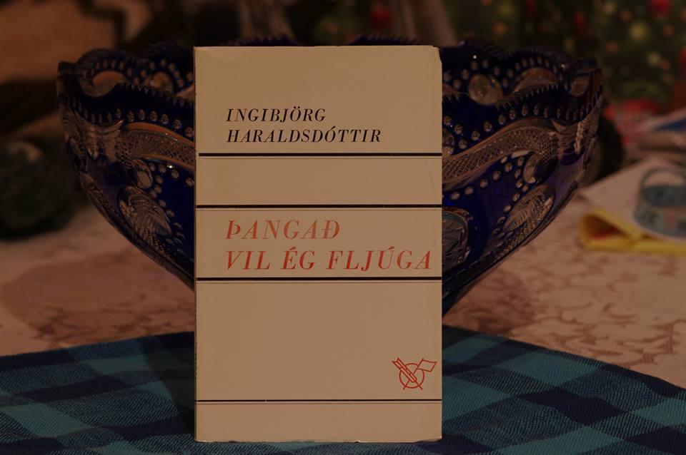 Ingibjörg Haraldsdóttir: Þangað vil ég fljúga.